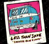 Goodbye Blue & White Lyrics Less Than Jake