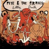 Little Death Lyrics Pete & The Pirates