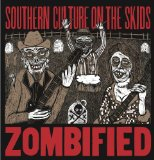 Zombified Lyrics Southern Culture On The Skids