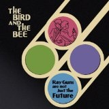Ray Guns Are Not Just The Future Lyrics The Bird and the Bee