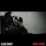 Now I Know (Single) Lyrics Azad Right