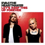 Let's Keep This Up Forever Lyrics Eva & The Heartmaker