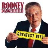 Greatest Bits Lyrics Rodney Dangerfield