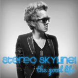 The Good Life Lyrics Stereo Skyline