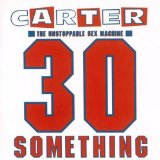 30 Something Lyrics Carter The Unstoppable Sex Machine