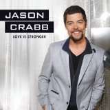Love Is Stronger Lyrics Jason Crabb
