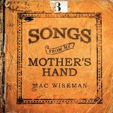 Songs From My Mother's Hand Lyrics Mac Wiseman