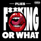 F**kin' Or What (Single) Lyrics Plies