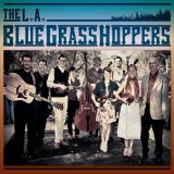 The L.A. BlueGrassHoppers Lyrics The L.A. BlueGrassHoppers