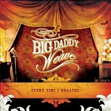 Every Time I Breathe Lyrics Big Daddy Weave