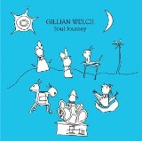 Soul Journey Lyrics Gillian Welch