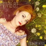 These Four Worlds Lyrics Maple Bee