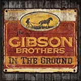 In the Ground Lyrics The Gibson Brothers