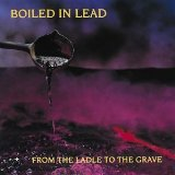 From The Ladle To The Grave Lyrics Boiled In Lead