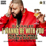 I Wanna Be With You (Single) Lyrics DJ Khaled
