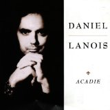 Acadie Lyrics Lanois Daniel