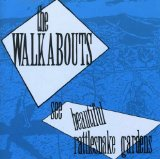 See Beautiful Rattlesnake Gardens Lyrics The Walkabouts