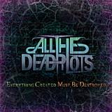Everything Created Must Be Destroyed Lyrics All The Dead Pilots