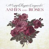 Ashes and Roses Lyrics Mary Chapin Carpenter