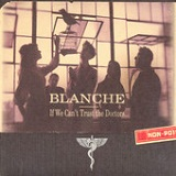 If We Can't Trust the Doctors Lyrics Blanche