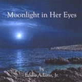 Moonlight in Her Eyes Lyrics Eddie Adams Jr.
