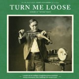 Turn Me Loose Outsiders of Old Time Music Lyrics Frank Fairfield