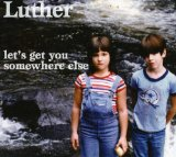 Let's Get You Somewhere Else Lyrics Luther