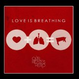 Love Is Breathing Lyrics Our Hearts Hero