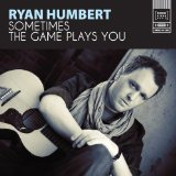 Sometimes the Game Plays You Lyrics Ryan Humbert