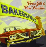 Bakersfield Lyrics Vince Gill and Paul Franklin