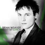 Let Love In Lyrics Brian Weaver