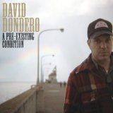 A Pre-Existing Condition Lyrics David Dondero