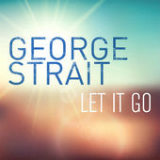Let It Go (Single) Lyrics George Strait
