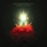 Love Songs for Robots Lyrics Patrick Watson