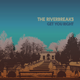 Get You Right Lyrics The Riverbreaks