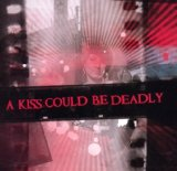 Miscellaneous Lyrics A Kiss Could Be Deadly