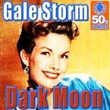 Dark Moon (Digitally Remastered) Lyrics Gale Storm