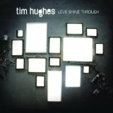 Love Shine Through Lyrics Tim Hughes