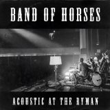 Acoustic At The Ryman Lyrics Band Of Horses