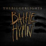 The Bigger Lights Lyrics Battle Hymn