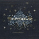 Here We Go Magic Lyrics Here We Go Magic