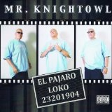 El Pajaro Loko Lyrics Mr. Knightowl