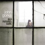 Old Futures Gone Lyrics John Gorka