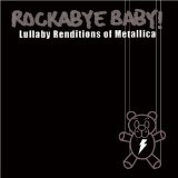 Rockabye Baby! Lullaby Renditions Of Metallica Lyrics Rockabye Baby!