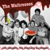 Just Desserts: The Complete Waitresses Lyrics The Waitresses