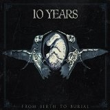 From Birth to Burial Lyrics 10 Years