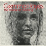 The Hollow Of Morning Lyrics Gemma Hayes