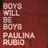 Boys Will Be Boys (Single) Lyrics Paulina Rubio