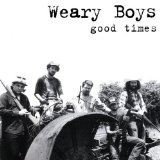 Good Times Lyrics The Weary Boys