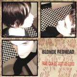 Fake Can Be Just As Good Lyrics Blonde Redhead